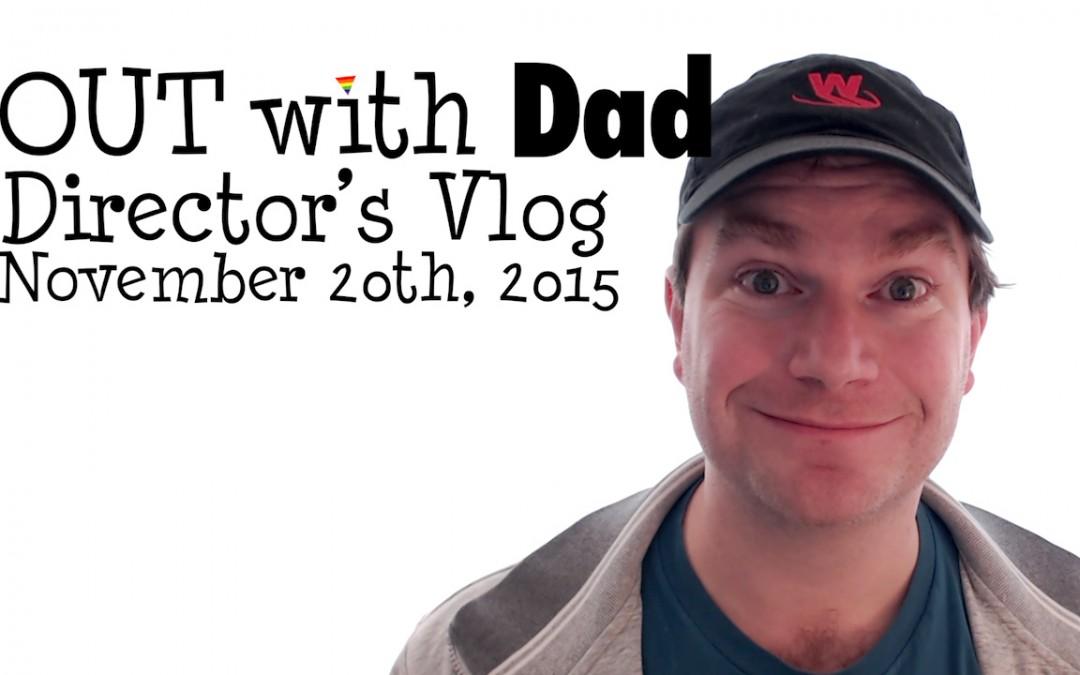 Director's Vlog – November 20th, 2015