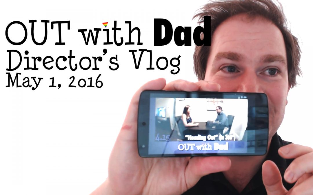 Out in 360 – Director's Vlog – May 1, 2016