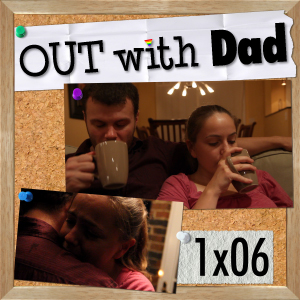 "1.06 ""Tea with Dad"""