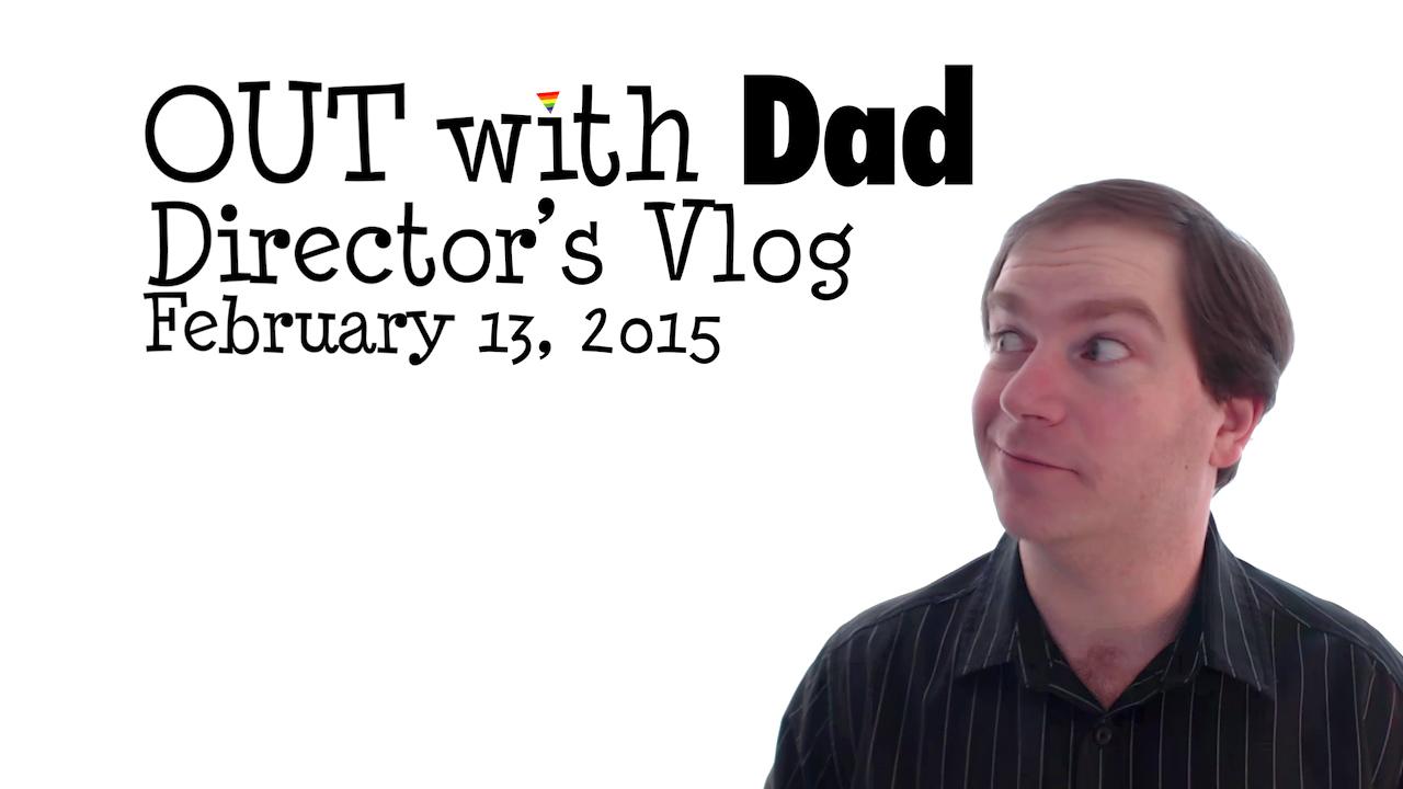 Director's Vlog – February 13, 2015
