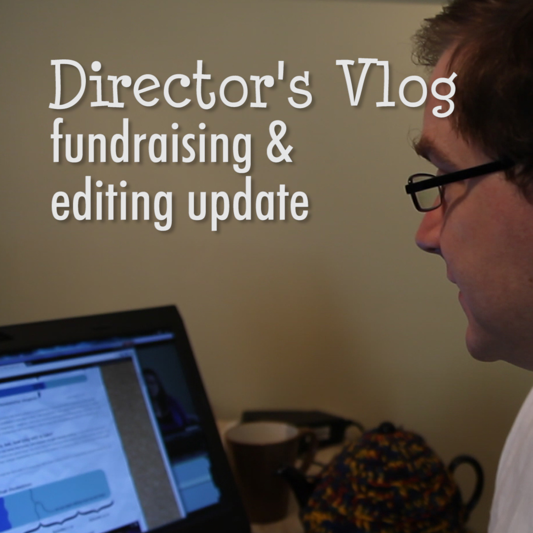 Director's Vlog: Fundraising and Editing Update