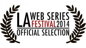 LA Web Series Offical Selection 2014 (by them)